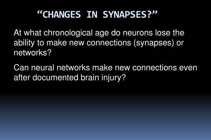 """""""CHANGES IN SYNAPSES?"""""""