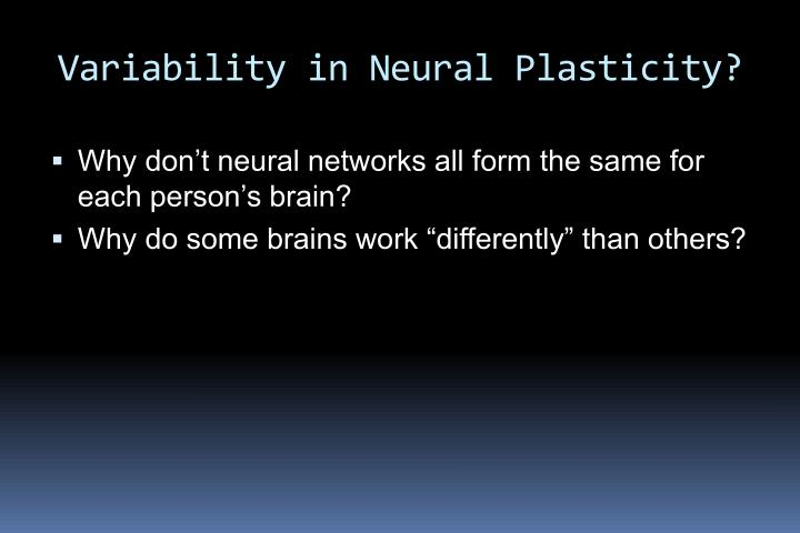 Variability in Neural Plasticity?