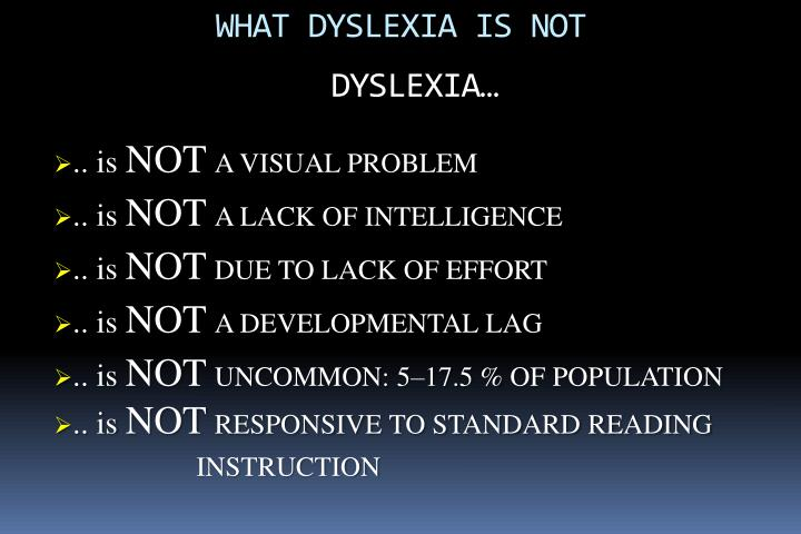 WHAT DYSLEXIA IS NOT