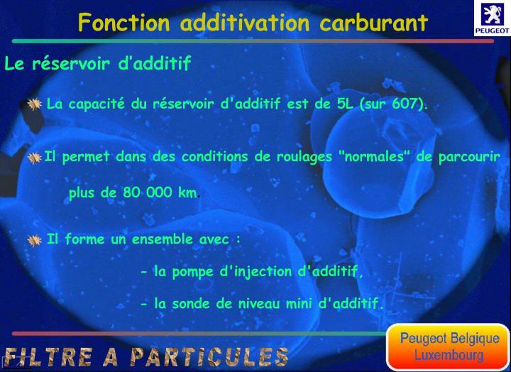 La capacit du rservoir d'additif est de 5L (sur 607).