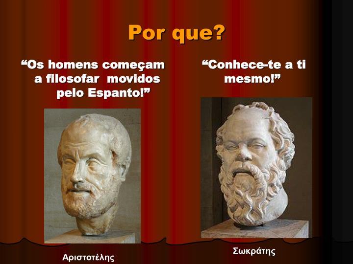 """""""Os homens começam a filosofar  movidos   pelo Espanto!"""""""