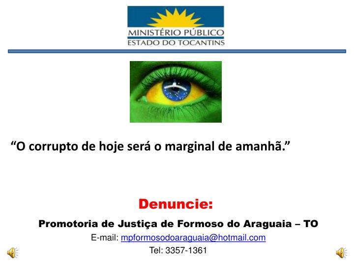"""""""O corrupto de hoje será o marginal de amanhã."""""""