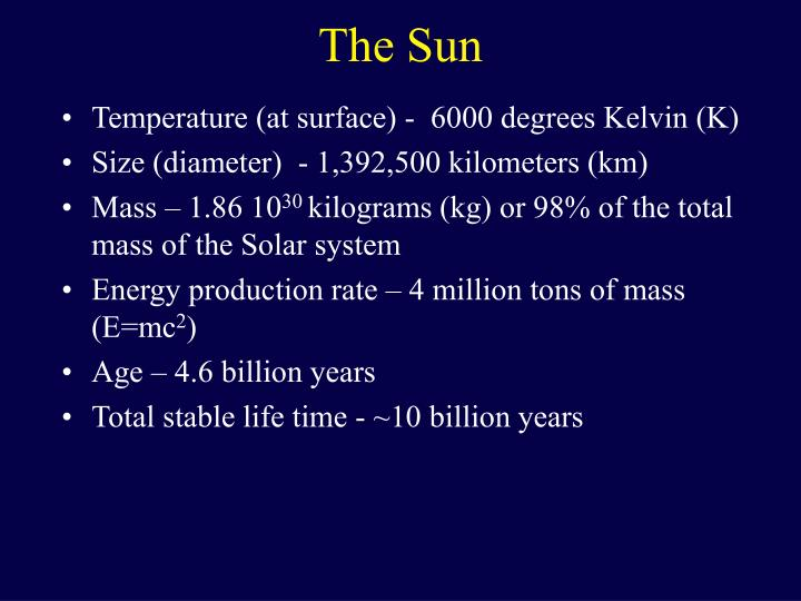 Temperature (at surface) -  6000 degrees Kelvin (K)