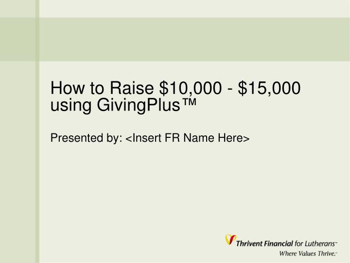 How to raise 10 000 15 000 using givingplus