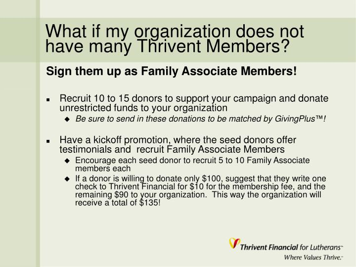 What if my organization does not have many Thrivent Members?