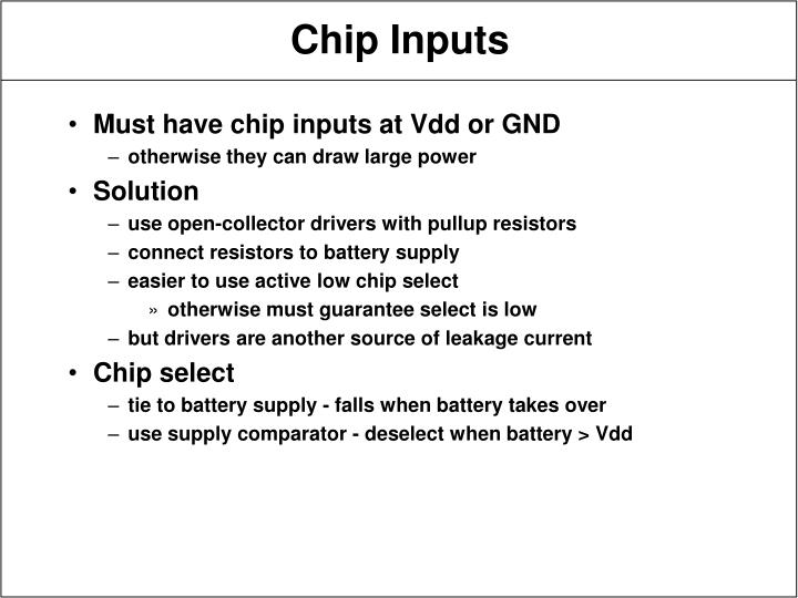Must have chip inputs at Vdd or GND