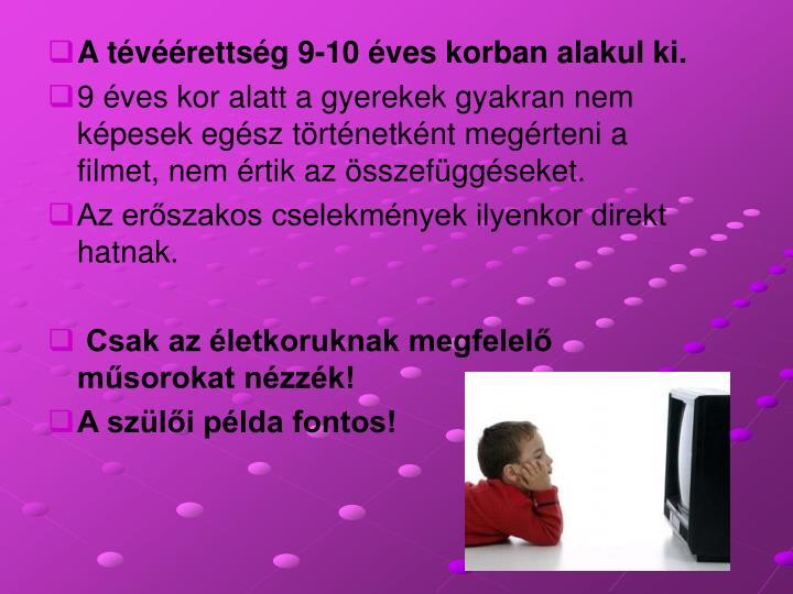 A tévéérettség 9-10 éves korban alakul ki.