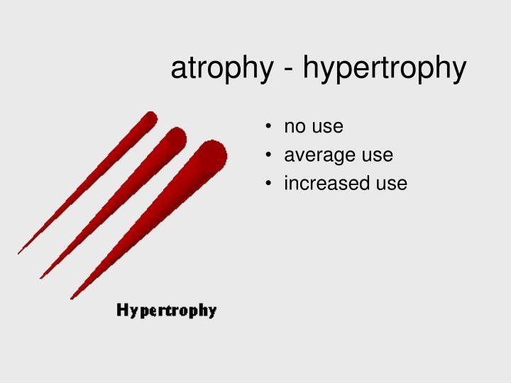 atrophy - hypertrophy