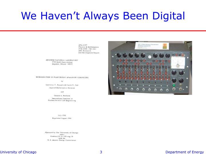 We Haven't Always Been Digital