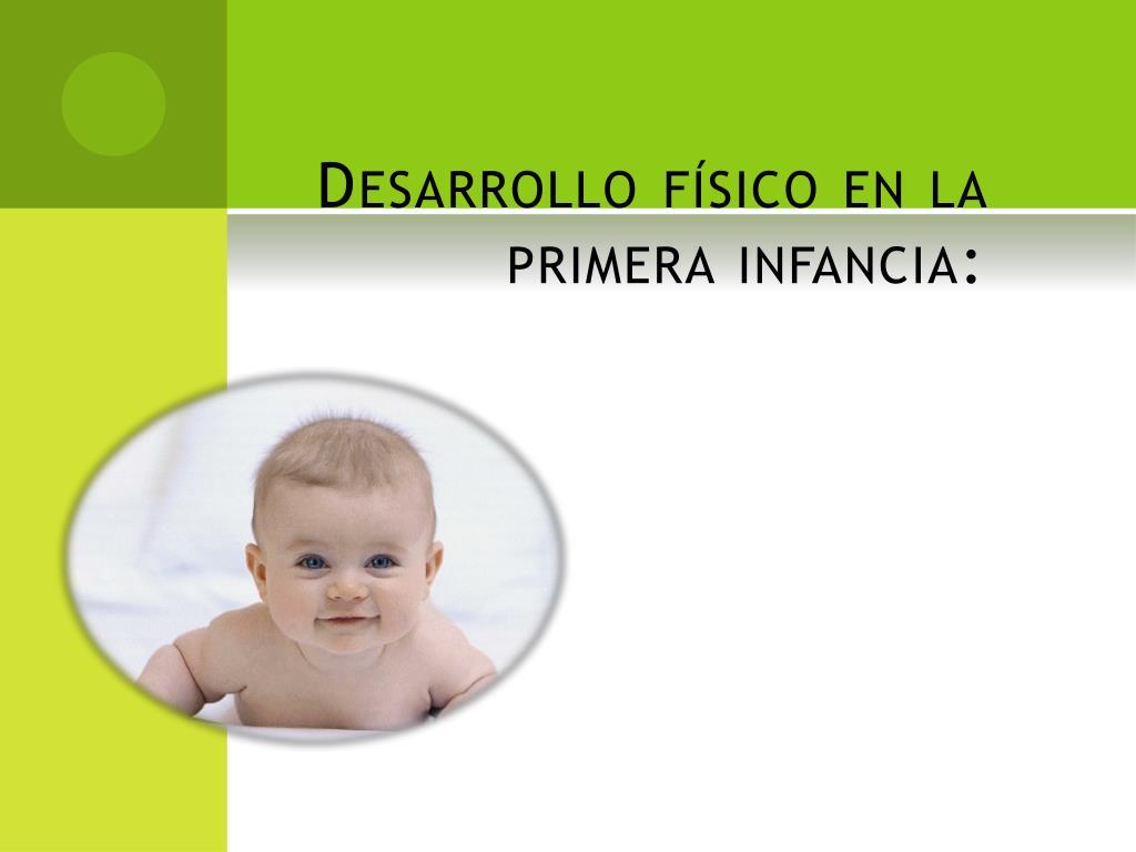 Desarrollo físico en la primera infancia: