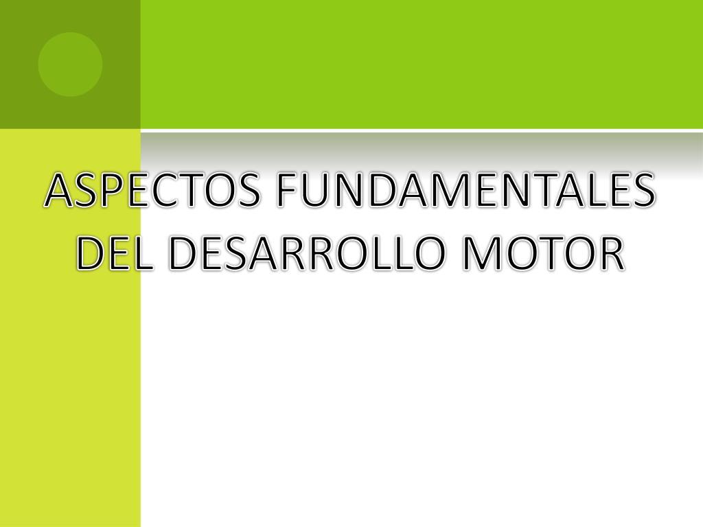 ASPECTOS FUNDAMENTALES DEL DESARROLLO MOTOR