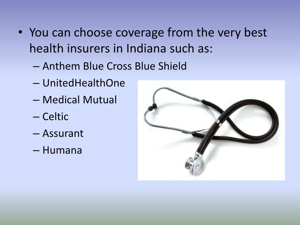 You can choose coverage from the very best health insurers in Indiana such as: