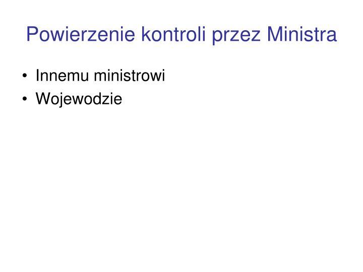 Powierzenie kontroli przez Ministra