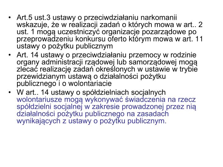 Art.5 ust.3 ustawy o przeciwdziałaniu narkomanii wskazuje, że w realizacji zadań o których mowa w art.. 2 ust. 1 mogą uczestniczyć organizacje pozarządowe po przeprowadzeniu konkursu oferto którym mowa w art. 11 ustawy o pożytku publicznym