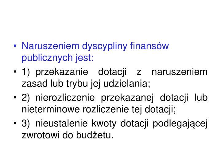 Naruszeniem dyscypliny finansów publicznych jest: