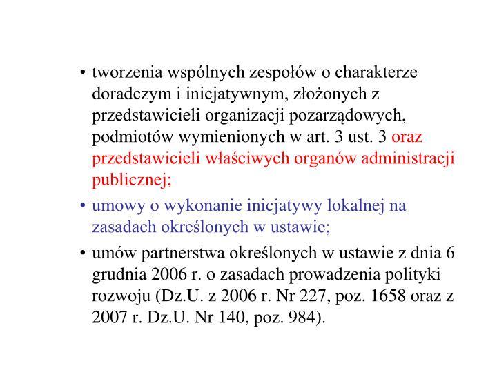 tworzenia wspólnych zespołów o charakterze doradczym i inicjatywnym, złożonych z przedstawicieli organizacji pozarządowych, podmiotów wymienionych w art. 3 ust. 3