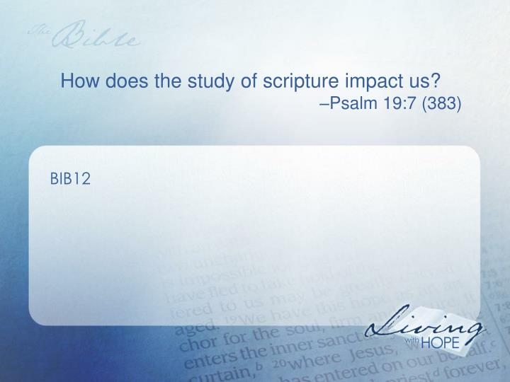 How does the study of scripture impact us?