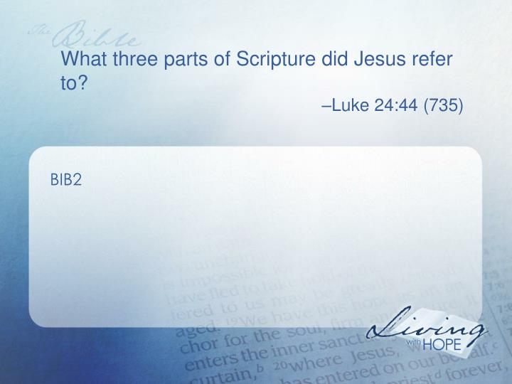 What three parts of Scripture did Jesus refer to?