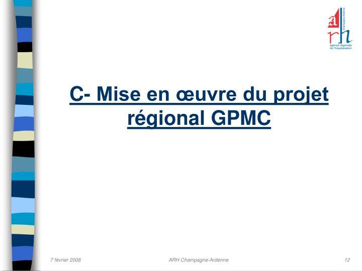 C- Mise en œuvre du projet régional GPMC