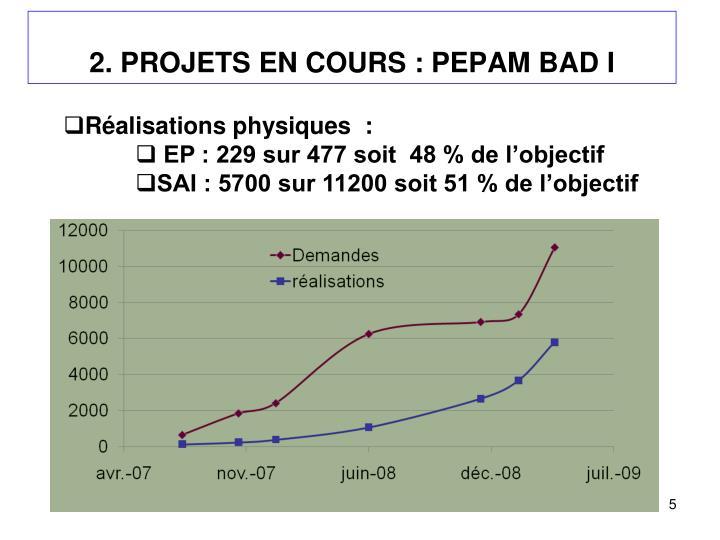 2. PROJETS EN COURS : PEPAM BAD I
