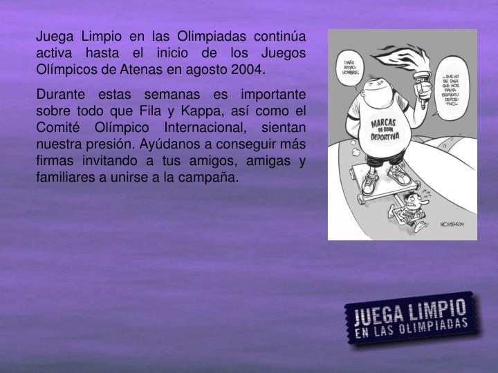 Juega Limpio en las Olimpiadas continúa activa hasta el inicio de los Juegos Olímpicos de Atenas en agosto 2004.