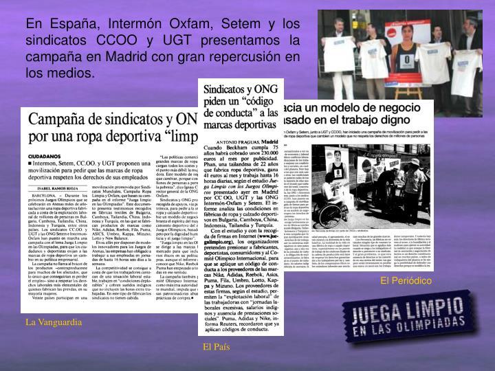 En España, Intermón Oxfam, Setem y los sindicatos CCOO y UGT presentamos la campaña en Madrid con gran repercusión en los medios.