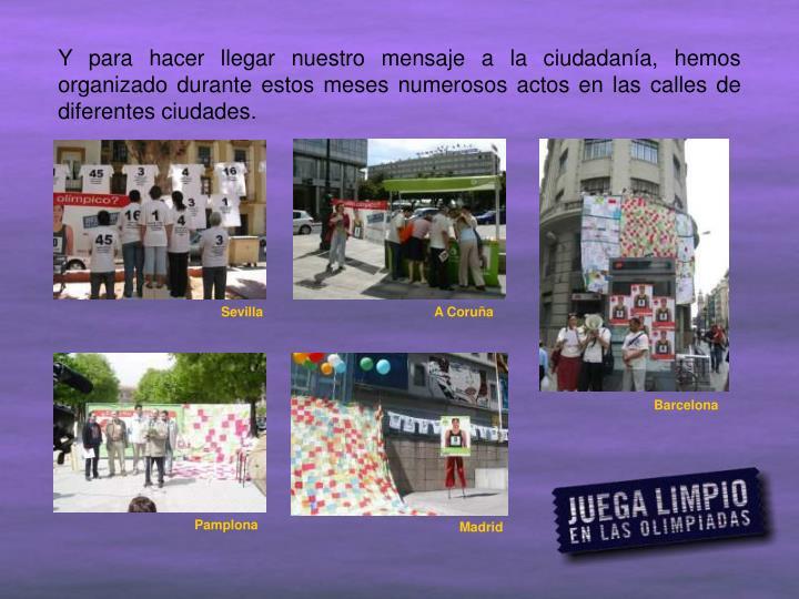 Y para hacer llegar nuestro mensaje a la ciudadanía, hemos organizado durante estos meses numerosos actos en las calles de diferentes ciudades.