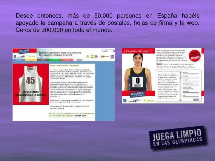 Desde entonces, más de 50.000 personas en España habéis apoyado la campaña a través de postales, hojas de firma y la web. Cerca de 300.000 en todo el mundo.