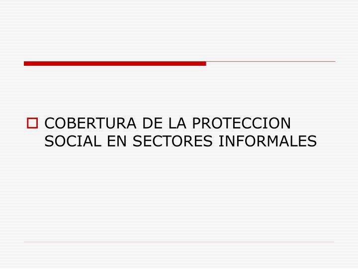 COBERTURA DE LA PROTECCION SOCIAL EN SECTORES INFORMALES