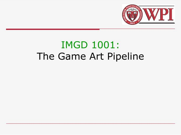 Imgd 1001 the game art pipeline