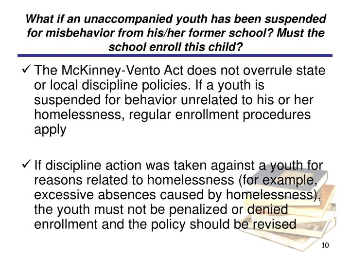 What if an unaccompanied youth has been suspended for misbehavior from his/her former school? Must the school enroll this child?