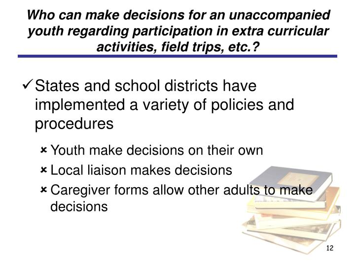 Who can make decisions for an unaccompanied youth regarding participation in extra curricular activities, field trips, etc.?