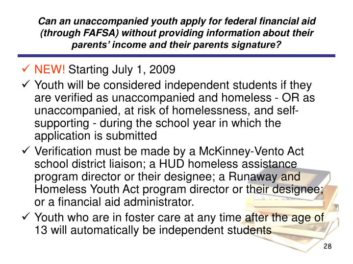 Can an unaccompanied youth apply for federal financial aid (through FAFSA) without providing information about their parents' income and their parents signature?