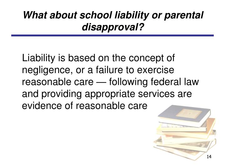 What about school liability or parental disapproval?