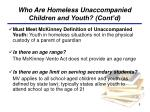 who are homeless unaccompanied children and youth cont d