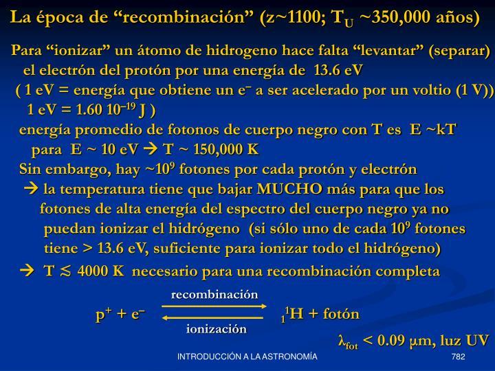 """La época de """"recombinación"""" (z~1100; T"""