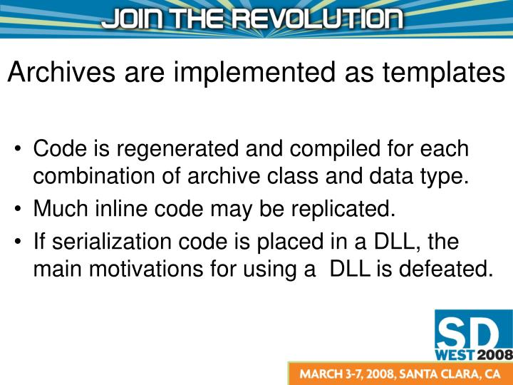 Code is regenerated and compiled for each combination of archive class and data type.
