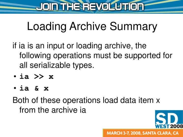 if ia is an input or loading archive, the following operations must be supported for all serializable types.