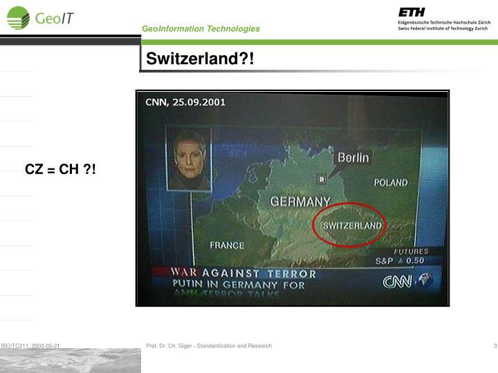 Switzerland?!