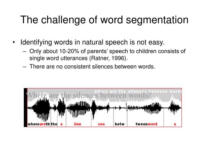 The challenge of word segmentation