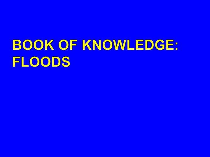 BOOK OF KNOWLEDGE: FLOODS