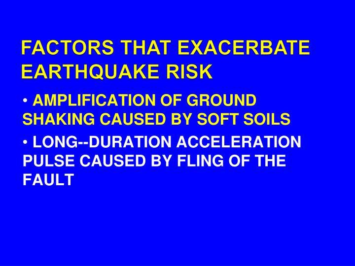 FACTORS THAT EXACERBATE EARTHQUAKE RISK