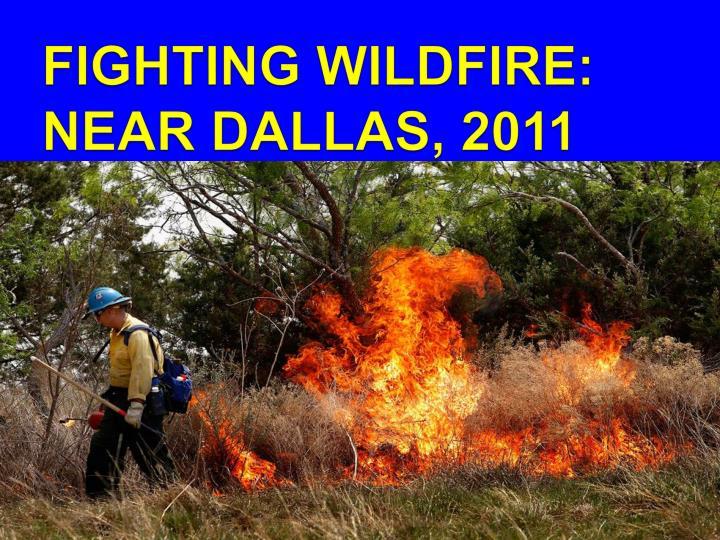FIGHTING WILDFIRE: NEAR DALLAS, 2011