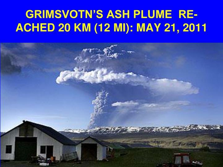 GRIMSVOTN'S ASH PLUME  RE-ACHED 20 KM (12 MI): MAY 21, 2011