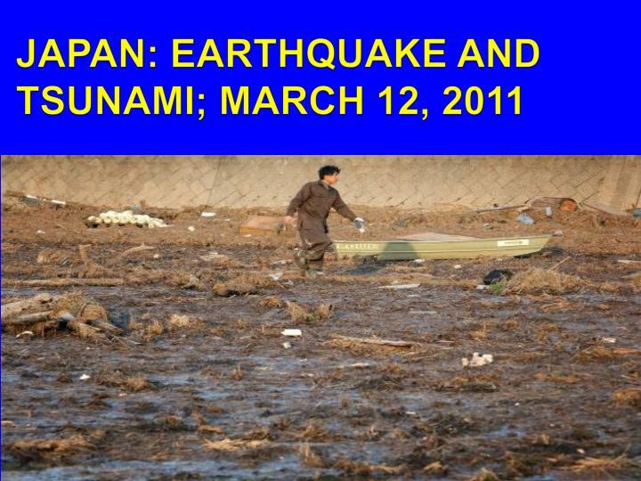 JAPAN: EARTHQUAKE AND TSUNAMI; MARCH 12, 2011