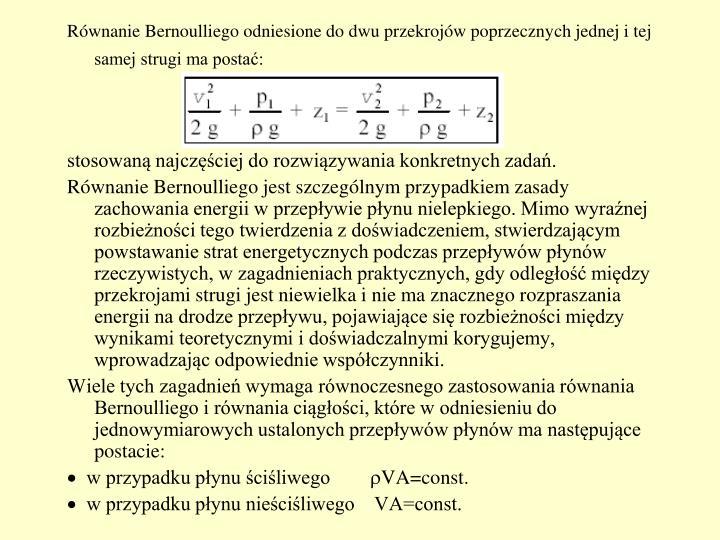 Równanie Bernoulliego odniesione do dwu przekrojów poprzecznych jednej i tej samej strugi ma postać: