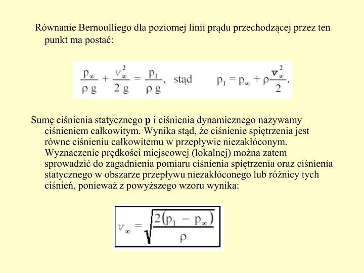 Równanie Bernoulliego dla poziomej linii prądu przechodzącej przez ten punkt ma postać:
