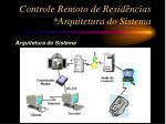 controle remoto de resid ncias arquitetura do sistema2