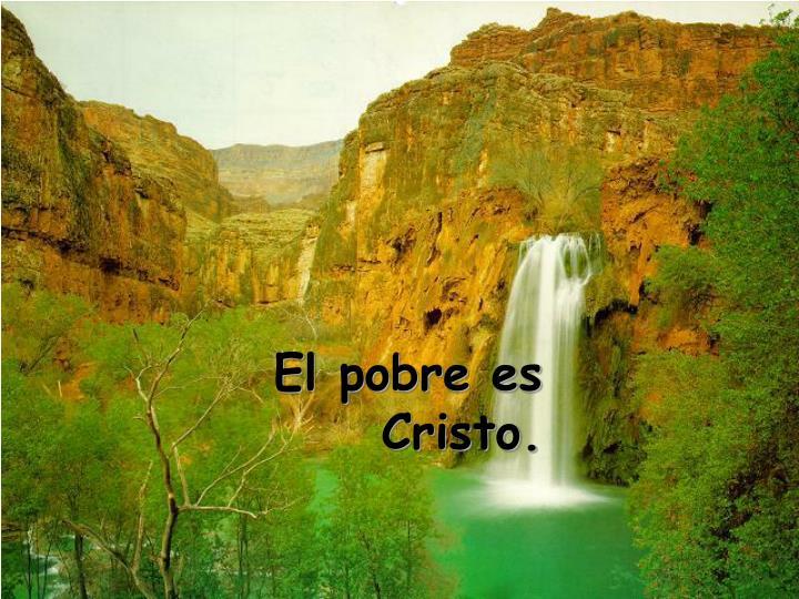 El pobre es Cristo.