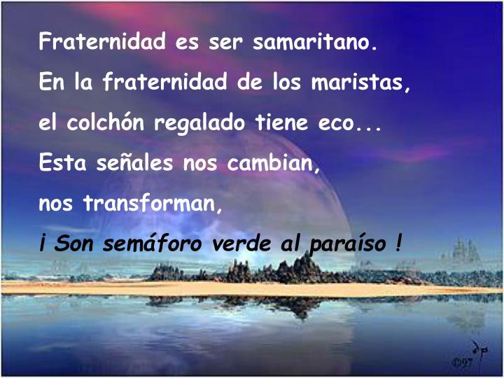 Fraternidad es ser samaritano.